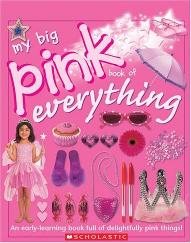 My Big Pink Book Of Everything (9780439850551) by Scholastic