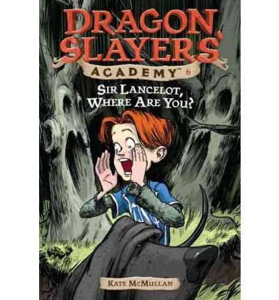 9780439852395: Sir Lancelot, Where Are You? (Dragon Slayers' Academy, #6)