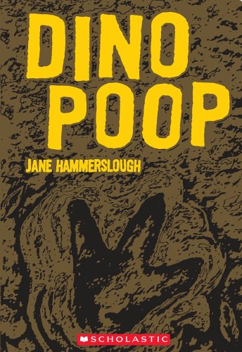 9780439852784: Dino Poop: And Other Remarkable Remains of the Past