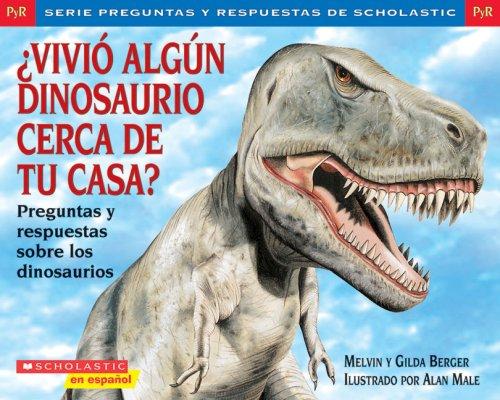 9780439853149: Vivio Algun Dinosaurio Cerca de Tu Casa?: Preguntas y Respuestas Sobre los Dinosaurios (Preguntas y Respuestas de Scholastic)