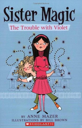 Trouble With Violet (Sister Magic) (0439872464) by Mazer, Anne; Mazer, Ann