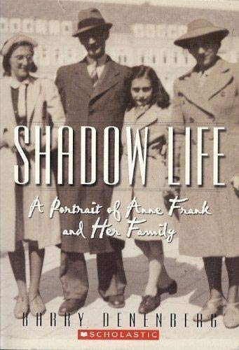 Shadow Life A Portrait of Anne Frank and her family: Barry Denenberg