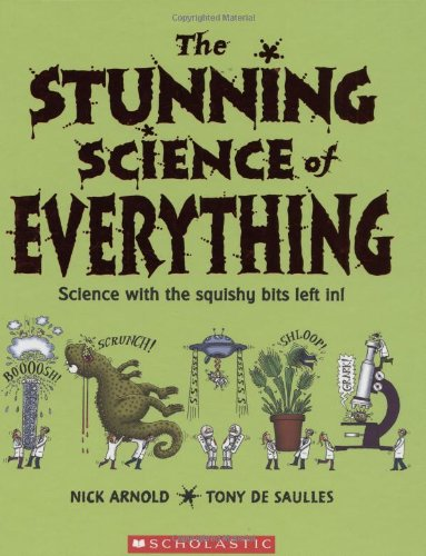 The Stunning Science of Everything: Science with the squishy bits left in! (0439877776) by Nick Arnold; Tony De Saulles