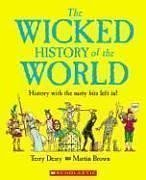 9780439877862: The Wicked History of the World: History with the Nasty Bits Left in!