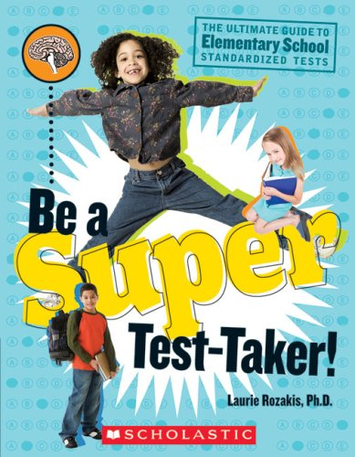 9780439878791: Be a Super Test-Taker!: The Ultimate Guide to Elementary School Standardized Tests
