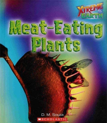 Xtreme Earth: Meat-Eating Plants: Souza, D.M.
