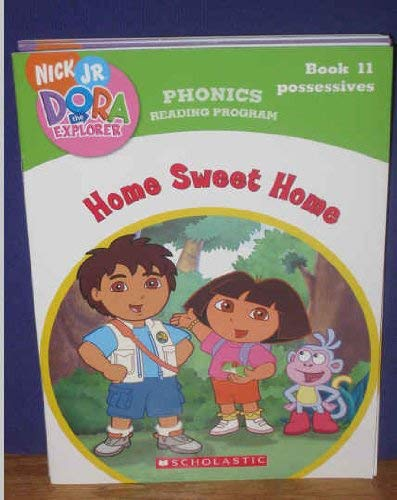 9780439884211: Home Sweet Home (Dora the Exploroer, Phonics Reading Program Book 11)