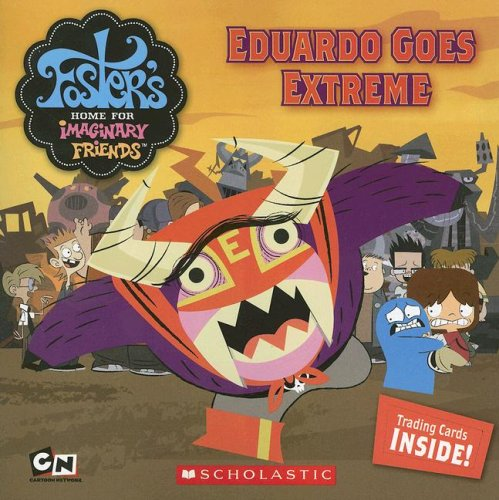 9780439885607: Eduardo Goes Extreme (Foster's Home For Imaginary Friends)