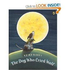 The Dog Who Cried Wolf: Keiko Kasza