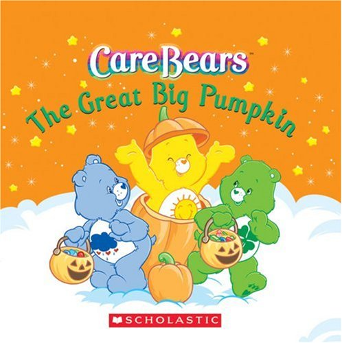 The Great Big Pumpkin (Care Bears): Scholastic