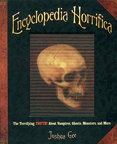 9780439922555: Encyclopedia Horrifica: The Terrifying Truth! About Vampires, Ghosts, Monsters, and More