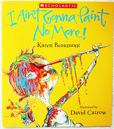 9780439929974: I Ain't Gonna Paint No More! [Taschenbuch] by Karen Beaumont