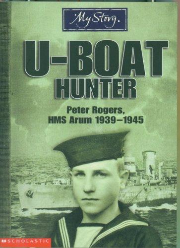 9780439937528: U-Boat Hunter : Peter Rogers, HMS Arum, 1939-1945