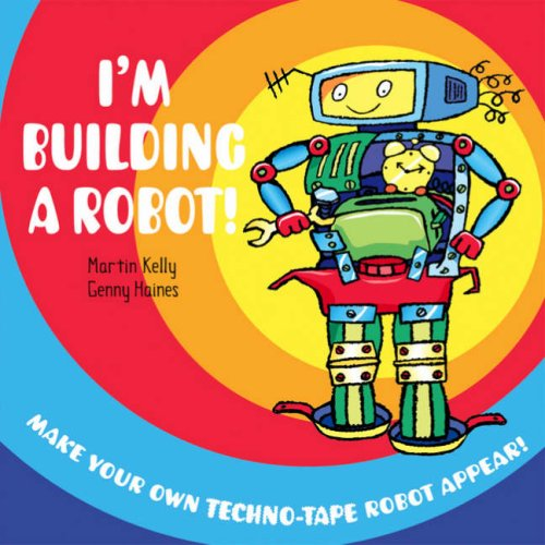 I'm Building a Robot!: Make Your Own Techno-tape Robot Appear!: Kelly, Martin