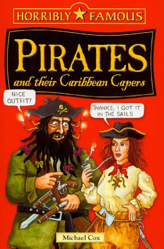 Pirates and Their Caribbean Capers (Horribly Famous): Cox, Michael