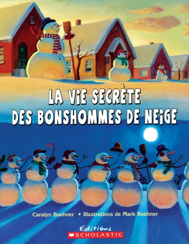 La Vie Secrete Des Bonshommes de Neige (English and French Edition) (043994824X) by Caralyn Buehner