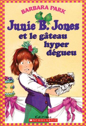 9780439948449: Junie B. Jones et le g�teau hyper d�gueu