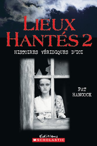 Lieux Hantes 2: Histoires Veridiques D'Ici (English and French Edition) (0439948584) by Pat Hancock