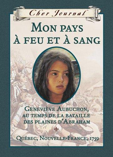 9780439948876: Mon Pays a Feu Et a Sang: Genevieve Aubuchon, Au Temps de La Bataille Des Plaines Dabraham, Quebec, Nouvelle-France, 1759 (Cher Journal) (French Edition)