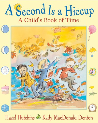 9780439949033: A Second is a Hiccup: A Child's Book of Time