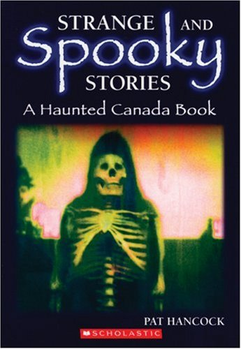 Strange and Spooky Stories: A Haunted Canada Book (0439952069) by Pat Hancock