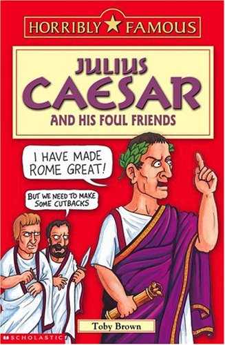 9780439954716: Julius Caesar and His Foul Friends (Horribly Famous)