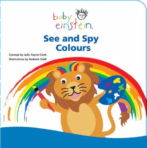 See and Spy Colours (Baby Einstein) (Baby Einstein) (9780439955294) by Julie Aigner-Clark