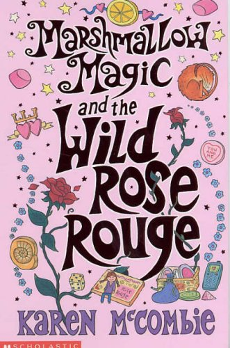 Marshmallow Magic and the Wild Rose Rouge: Karen McCombie
