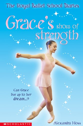9780439959797: Grace's Show of Strength (The Royal Ballet School Diaries)
