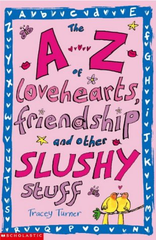 9780439959827: The A-Z of Lovehearts, Friendship and Other Slushy Stuff