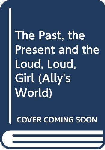 9780439960885: The Past, the Present and the Loud, Loud, Girl (Ally's World)
