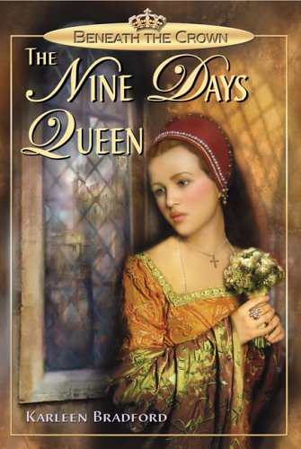 Beneath the Crown: The Nine Days Queen: Bradford, Karleen