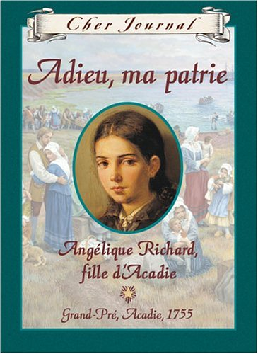 Adieu, Ma Patrie: Angelique Richard, Fille Dacadie, Grand-Pre, Acadie, 1755 (Cher Journal) (French ...