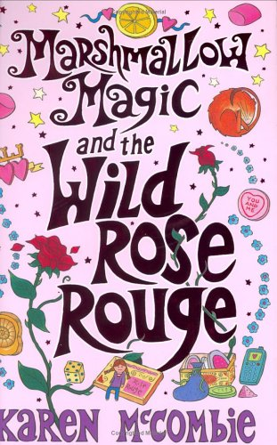 Marshmallow Magic and the Wild Rose Rouge: McCombie, Karen