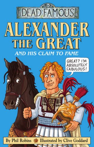 9780439963497: Alexander the Great and His Claim to Fame (Dead Famous)