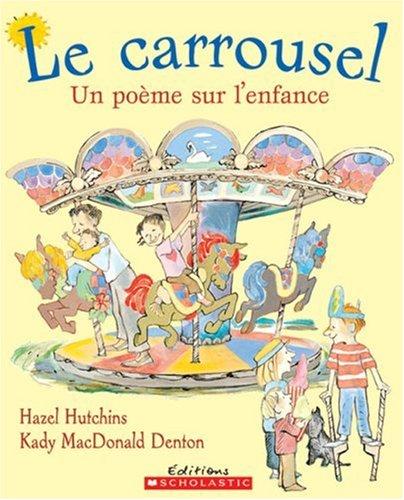 9780439974011: Le Carrousel: Un Poeme Sur L'Enfance