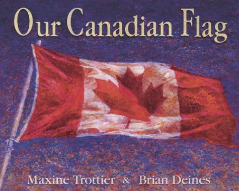 Our Canadian Flag (043997402X) by Maxine Trottier