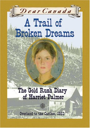 A Trail of Broken Dreams: The Gold Rush Diary of Harriet Palmer (0439974054) by Barbara Haworth-Attard