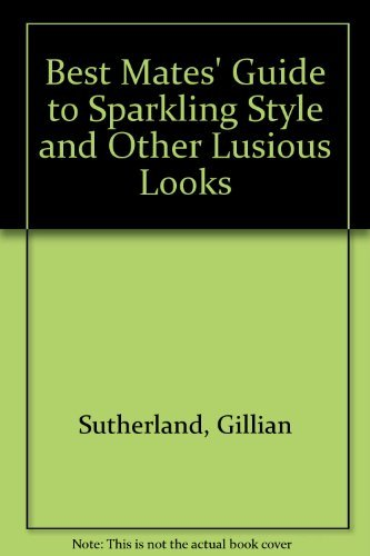 Best Mates' Guide to Sparkling Style and Other Lusious Looks (0439977649) by Sutherland, Gillian