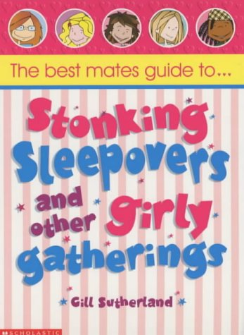 Best Mates' Guide to Stonking Sleepovers and Other Girly Gatherings (0439978262) by Sutherland, Gillian