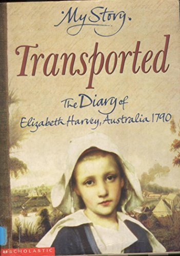9780439981149: Transported - The Diary of Elizabeth Harvey, Australia, 1790 (My Story)