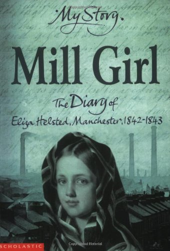 9780439981187: Mill Girl: The Diary of Eliza Helstead, Manchester 1842 - 1843 (My Story)