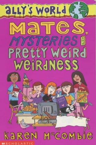 9780439981699: Mates, Mysteries and Pretty Weird Weirdness (Ally's World)