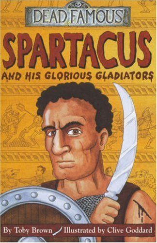 9780439981873: Spartacus and His Glorious Gladiators (Dead Famous)
