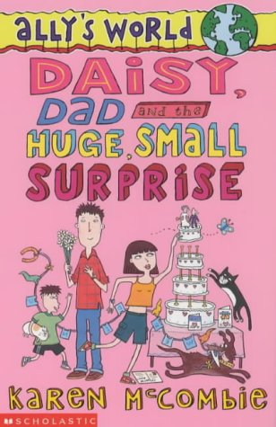 9780439982023: Daisy, Dad and the Huge, Small Surprise (Ally's World)