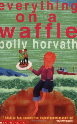 Everything on a Waffle (0439982898) by Polly Horvath
