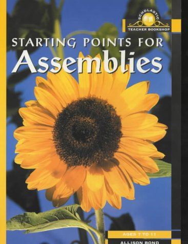 Starting Points for Assemblies (Scholastic Teacher Bookshop): Bond, Allison