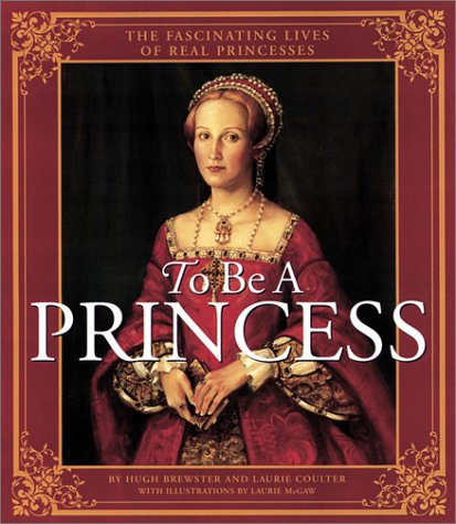 9780439987295: To Be a Princess : The Fascinating Lives of Real Princesses