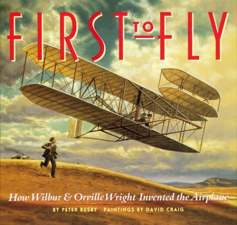 First to Fly How Wilbur &_Orville Wright Invented the Airplane (2002 publication): Mdsn Pr Bk
