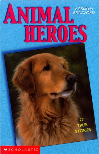 Animal Heroes : 25 True Stories: Karleen Bradford